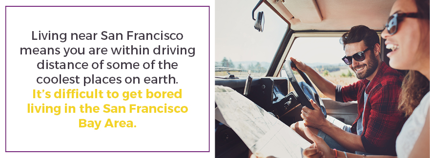 Living in the San Francisco Bay Area means you will be within driving distance of some of the coolest places on earth!