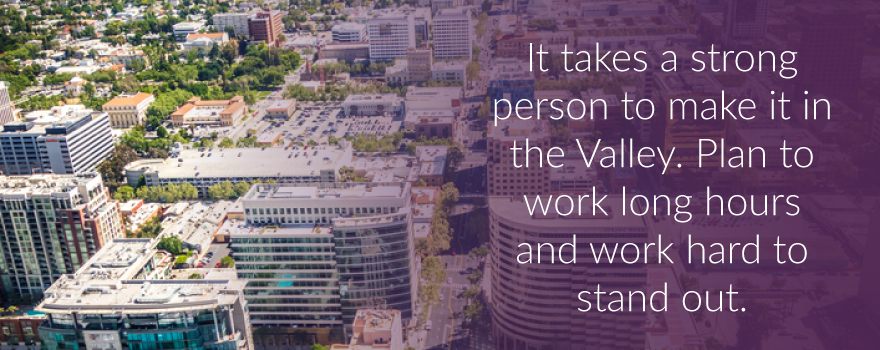 You have to work hard to make it in Silicon Valley