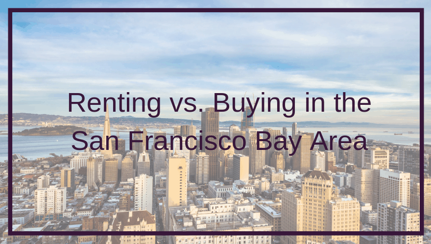 Renting vs. Buying in the San Francisco Bay Area