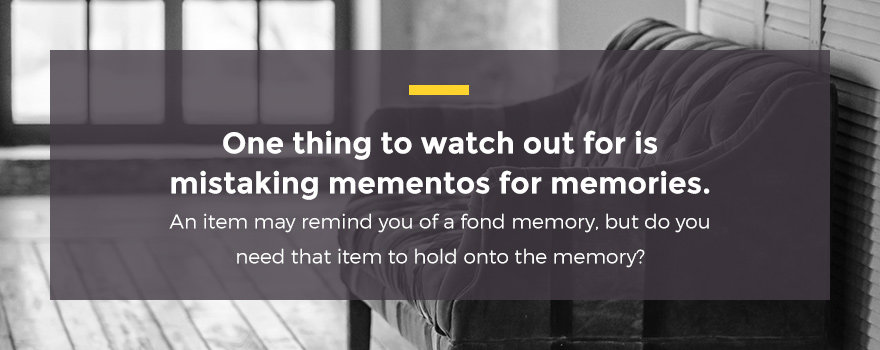 Avoid mistaking mementos for memories.