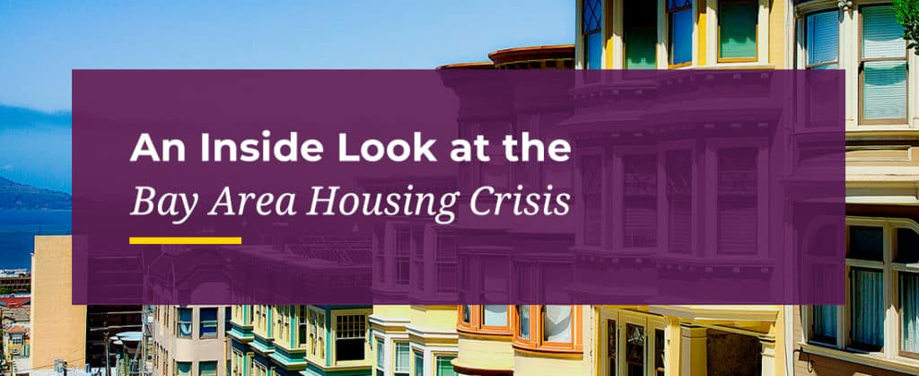An Inside Look at the Bay Area Housing Crisis