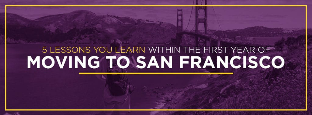 5 Lessons you learn within the first year of moving to San Francisco