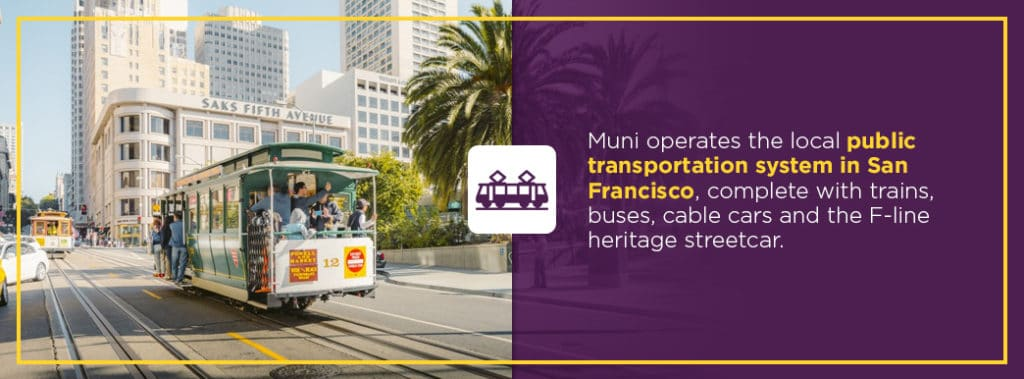 Muni operates the local public transportation system in San Francisco.