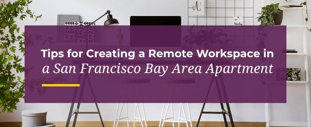 tips for creating a remote workspace in a San Francisco Bay Area apartment
